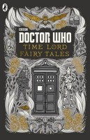 RICHARDS, JUSTIN : Doctor Who: Time Lord Fairy Tales / Penguin, 2015