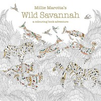 MAROTTA, MILLIE : Millie Marotta's Wild Savannah: A Colouring Book Adventure / Batsford Ltd, 2016