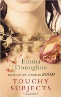 DONOGHUE, EMMA : Touchy Subjects / Virago, 2011