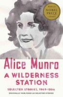 MUNRO, ALICE : A Wilderness Station - Selected Stories 1968-1994 / Vintage, 2015
