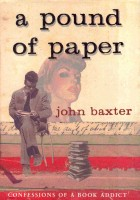 BAXTER, JOHN : A Pound of Paper - Confessions of a Book Addict / Doubleday, 2002