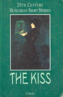 The Kiss - 20th Century Hungarian Short Stories / Corvina, 1995