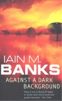 BANKS, IAIN M. : Against a Dark Background / Orbit, 2009