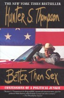 THOMPSON, HUNTER S. : Better Than Sex - Confessions of a Political Junkie / Ballantine, 2007